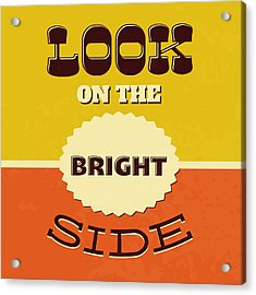 Look On The Bright Side Acrylic Print by Naxart Studio