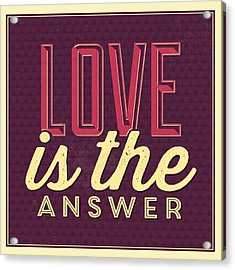 Love Is The Answer Acrylic Print by Naxart Studio