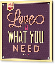 Love Is What You Need Acrylic Print by Naxart Studio