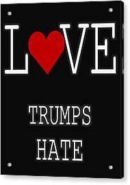 Love Trumps Hate Acrylic Print by Dan Sproul