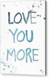 Love You More- Watercolor Art Acrylic Print by Linda Woods