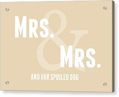 Mrs And Mrs And Dog- Sand Acrylic Print by Linda Woods