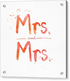 Mrs And Mrs Acrylic Print by Linda Woods