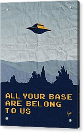 My All Your Base Are Belong To Us Meets X-files I Want To Believe Poster  Acrylic Print by Chungkong Art