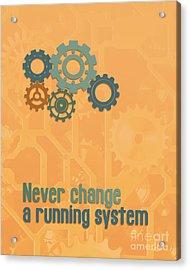 Never Change A Running System Acrylic Print by Jutta Maria Pusl