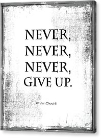 Never Never Never Give Up Quote Acrylic Print by Kate McKenna