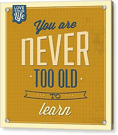 Never Too Old Acrylic Print by Naxart Studio