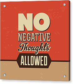 No Negative Thoughts Allowed Acrylic Print by Naxart Studio