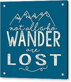 Not All Who Wander Acrylic Print by Heather Applegate