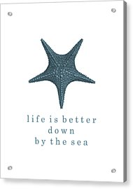 Ocean Quotes Life Is Better Down By The Sea Acrylic Print by Erin Cadigan