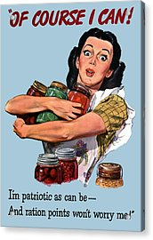 Of Course I Can -- Ww2 Propaganda Acrylic Print by War Is Hell Store