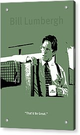 Office Space Bill Lumbergh Movie Quote Poster Series 002 Acrylic Print by Design Turnpike
