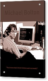 Office Space Michael Bolton Movie Quote Poster Series 004 Acrylic Print by Design Turnpike