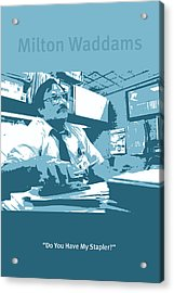 Office Space Milton Waddams Movie Quote Poster Series 003 Acrylic Print by Design Turnpike