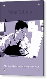 Office Space Peter Gibbons Movie Quote Poster Series 001 Acrylic Print by Design Turnpike