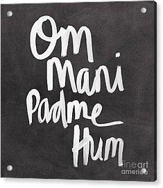 Om Mani Padme Hum Acrylic Print by Linda Woods