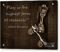 Play Is The Highest Form Of Research. Albert Einstein  Acrylic Print by Edward Fielding