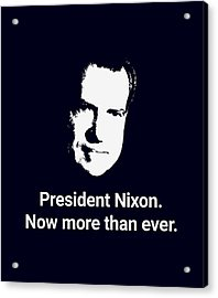 President Nixon - Now More Than Ever Acrylic Print by War Is Hell Store
