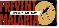 Prevent Malaria - Shorten The War  Acrylic Print by War Is Hell Store