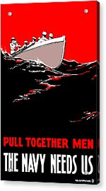 Pull Together Men - The Navy Needs Us Acrylic Print by War Is Hell Store