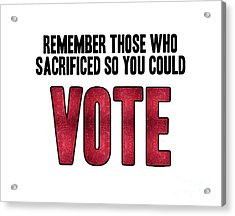Remember Those Who Sacrificed So You Could Vote Acrylic Print by Liesl Marelli
