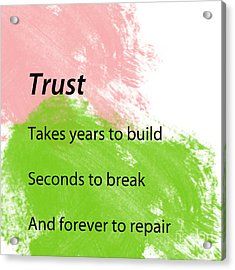 Reminders- Trust Acrylic Print by Trilby Cole