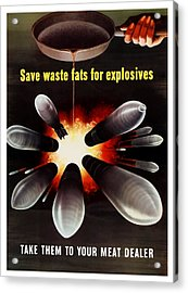 Save Waste Fats For Explosives Acrylic Print by War Is Hell Store