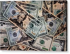Save Your Money Acrylic Print by Kim Fearheiley