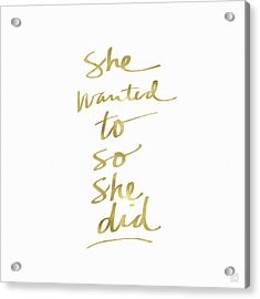She Wanted To So She Did Gold- Art By Linda Woods Acrylic Print by Linda Woods