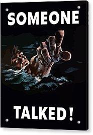 Someone Talked -- Ww2 Propaganda Acrylic Print by War Is Hell Store
