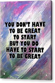 Start To Be Great Acrylic Print by John Fish