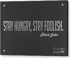 Steve Jobs Stay Hungry Stay Foolish Acrylic Print by Edward Fielding