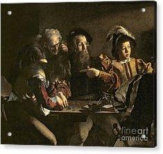 The Calling Of St. Matthew Acrylic Print by Michelangelo Merisi da Caravaggio