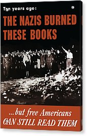 The Nazis Burned These Books Acrylic Print by War Is Hell Store
