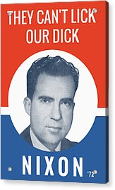 They Can't Lick Our Dick - Nixon '72 Election Poster Acrylic Print by War Is Hell Store