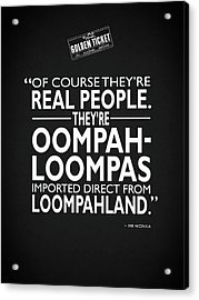 Theyre Oompa Loompas Acrylic Print by Mark Rogan