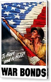 To Have And To Hold - War Bonds Acrylic Print by War Is Hell Store