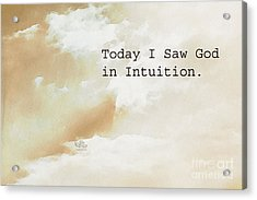 Today I Saw God In Intuition Acrylic Print by Beauty For God