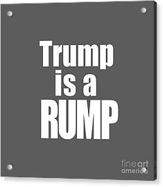 Trump Is A Rump Tee Acrylic Print by Edward Fielding
