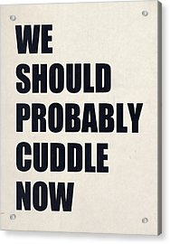 We Should Probably Cuddle Now Acrylic Print by Nicklas Gustafsson