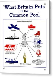 What Britain Puts In The Common Pool Acrylic Print by War Is Hell Store