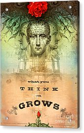 What You Think On Grows Acrylic Print by Silas Toball