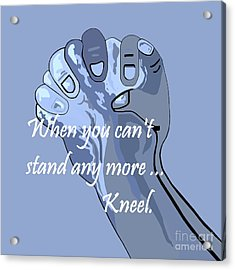 When You Can't Stand Any More ...  Kneel Acrylic Print by Eloise Schneider
