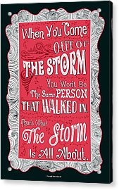 When You Come Out Of The Storm You Wont Be The Same Person Quotes Poster Acrylic Print by Lab No 4