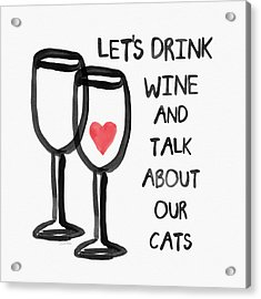 Wine And Cats- Art By Linda Woods Acrylic Print by Linda Woods