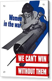 Women In The War - We Can't Win Without Them Acrylic Print by War Is Hell Store