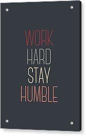 Work Hard Stay Humble Quote Acrylic Print by Taylan Apukovska