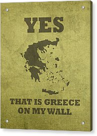 Yes That Is Greece On My Wall Humor Pun Poster Acrylic Print by Design Turnpike