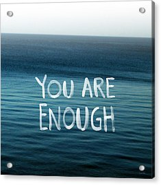 You Are Enough Acrylic Print by Linda Woods