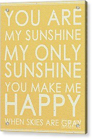 You Are My Sunshine Acrylic Print by Janet Scott